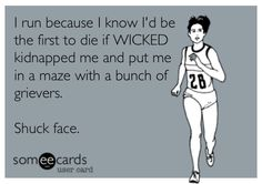! Maze Runner by James Dashner! I run because I know I'd be the first to die if WICKED kidnapped me and put me in a maze with a bunch of grievers.