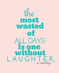 laughter YES. THIS IS A WASTED DAY, NOT WHAT EVEYRONE ELSE CONSIDERS THROWN AWAY ON SOCIAL MEDIA. B/C THE TIME YOU ENJOY WASTING IS NOT WASTED, AS LONG AS THERE IS LAUGTHER AS LONG AS THERE IS LAUGHTER TO LIVE.