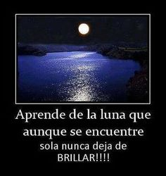 "Spanish quote translation:  ""Learn from the moon; eventhough it is alone, it never stops shining!!"""