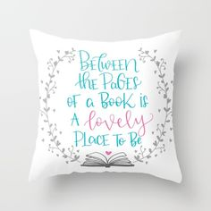 Between The Pages of A Book is a Lovely Place to Be Throw Pillow by Little…
