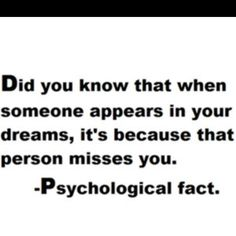 No this isn't true at all, I dream every night of one girl and she never misses me or even knows I breath at times.