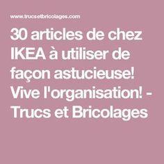 30 articles de chez IKEA à utiliser de façon astucieuse! Vive l'organisation! - Trucs et Bricolages