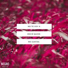 No te voy a decir quien me gustas...  #NegroIrregular #frase #quote