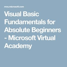 Visual Basic Fundamentals for Absolute Beginners - Microsoft Virtual Academy