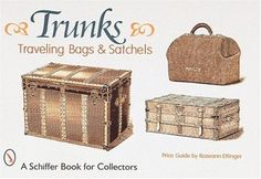 Trunks, Traveling Bags, and Satchels: Price Guide (A Schiffer Book for Collectors) by Roseann Ettinger, http://www.amazon.com/dp/0764306170/ref=cm_sw_r_pi_dp_6ZSfqb03PR9Y1