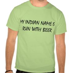 =>>Save on          	My Indian Name Is Run With Beer T Shirt           	My Indian Name Is Run With Beer T Shirt we are given they also recommend where is the best to buyDiscount Deals          	My Indian Name Is Run With Beer T Shirt lowest price Fast Shipping and save your money Now!!...Cleck Hot Deals >>> http://www.zazzle.com/my_indian_name_is_run_with_beer_t_shirt-235171471167132626?rf=238627982471231924&zbar=1&tc=terrest
