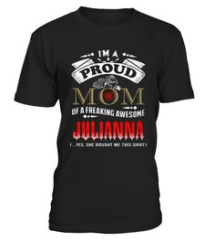 # Top Proud MOM of JULIANNA  front Shirt .  shirt Proud MOM of JULIANNA -front Original Design. Tshirt Proud MOM of JULIANNA -front is back . HOW TO ORDER:1. Select the style and color you want: 2. Click Reserve it now3. Select size and quantity4. Enter shipping and billing information5. Done! Simple as that!SEE OUR OTHERS Proud MOM of JULIANNA -front HERETIPS: Buy 2 or more to save shipping cost!This is printable if you purchase only one piece. so dont worry, you will get yours.
