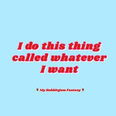 I do this thing called whatever I want! Lol this is so me! quote from SHOP mybubblegumfantasy.etsy.com Sassy / quote / meme / tumblr / hilarious / text / funny / girly / my Bubblegum Fantasy / relatable / feminist / feminism