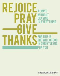 Rejoice, pray,give thanks.