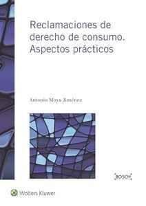 Reclamaciones de derecho de consumo, aspectos prácticos / Antonio Moya Jiménez