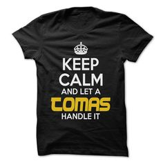 Keep Calm And Let ... TOMAS Handle It - Awesome Keep Calm Shirt ! #name #tshirts #TOMAS #gift #ideas #Popular #Everything #Videos #Shop #Animals #pets #Architecture #Art #Cars #motorcycles #Celebrities #DIY #crafts #Design #Education #Entertainment #Food #drink #Gardening #Geek #Hair #beauty #Health #fitness #History #Holidays #events #Home decor #Humor #Illustrations #posters #Kids #parenting #Men #Outdoors #Photography #Products #Quotes #Science #nature #Sports #Tattoos #Technology #Travel…
