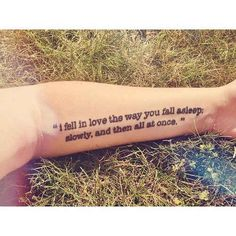 """I fell in love the way you fall asleep: slowly, and then all at once."" 