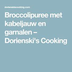 Broccolipuree met kabeljauw en garnalen – Dorienski's Cooking