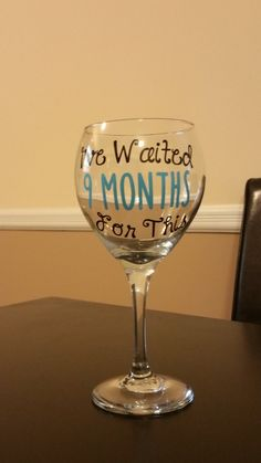 Baby Shower gift, Custom Wine Glass, Funny wine glass, For the mother to be, gift for a new mom, I've Waited 9 Months for this by personalizedbyTab on Etsy