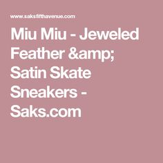 Miu Miu - Jeweled Feather & Satin Skate Sneakers - Saks.com Evening Flats, Elegant Outfit, Miu Miu, Skate, Feather, Amp, Sneakers, Tennis, Slippers