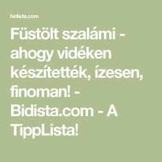 Füstölt szalámi - ahogy vidéken készítették, ízesen, finoman! - Bidista.com - A TippLista!