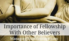 Importance of Fellowship With Other Believers www.managingyourblessings.com