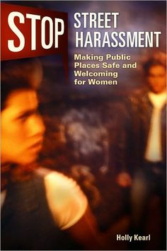 Read one of the only books on the topic, written by SSH's founder: http://www.amazon.com/Stop-Street-Harassment-Making-Welcoming/dp/0615634613/ref=sr_1_1?s=books=UTF8=1335572996=1-1