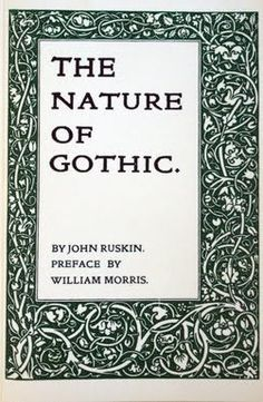 The Nature of Gothic, by John Ruskin; printed by the Kelmscott Press John Ruskin, Clark Art, Design Movements, Victorian Art, Arts And Crafts Movement, William Morris, Cover Design, New Books, Author