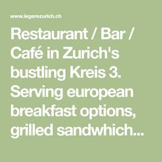 Restaurant / Bar / Café in Zurich's bustling Kreis Serving european breakfast options, grilled sandwhiches & salads for lunch and amazing sharing plates with an american touch for dinner. Restaurant Bar, European Breakfast, Breakfast Options, Grilling, Salads, Lunch, Plates, Dinner, American
