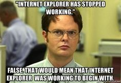 Tech Humor: Internet Explorer has Stopped Working! | Seattle 24x7