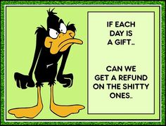 If Each Day Is A Gift quotes quote lol funny quote funny quotes looney toons daffy duck bugs bunny humor
