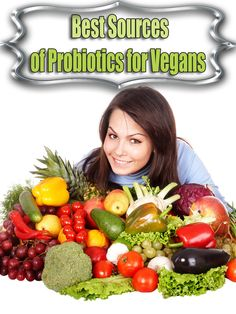 Best Sources of Probiotics for Vegans. Here are just a few delicious sources of Probiotics for Vegans #Vegan #Probiotic