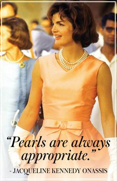 """""""PEARLS ARE ALWAYS APPROPRIATE"""" Jacqueline Kennedy Onassis Quotes Of All Time  - TownandCountryMag.com"""