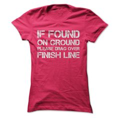 View images & photos of If Found On Ground Please Drag Over Finish Line t-shirts & hoodies