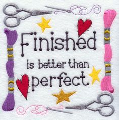 Finished is Better than Perfect Words of wisdom for stitchers everywhere!