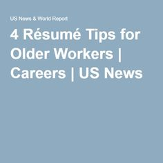 4 Résumé Tips for Older Workers | Careers | US News