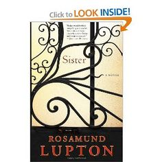 Read: Sister: A Novel - Rosamund Lupton    Read this one! Murder mystery to the max, an amazing book.