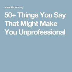 50+ Things You Say That Might Make You Unprofessional