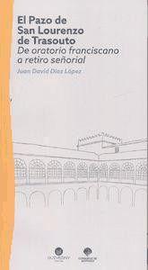 El Pazo de San Lourenzo de Trasouto : de oratorio franciscano a retiro señorial/ Juan David Díaz López. Signatura:  752 DIA  Na biblioteca:  http://kmelot.biblioteca.udc.es/record=b1534883~S1*gag