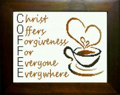 Cross Stitch COFFEE Acronym, Chris Offers Forgiveness For Everyone Everywhere Finished size 8 x 10 inches - No Custom Framing necessary! finishes t Cross Stitching, Cross Stitch Embroidery, Embroidery Patterns, Cross Stitch Designs, Cross Stitch Patterns, Cajas Silhouette Cameo, Friendship Gifts, Perler Beads, Custom Framing