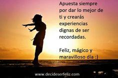 Apuesta siempre por dar lo mejor de ti y crearás experiencias dignas de ser recordadas.  Feliz, mágico y maravilloso día :) www.decideserfeliz.com
