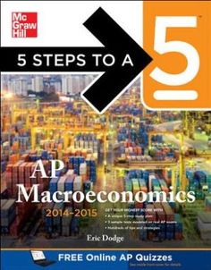 5 Steps to a 5 AP Macroeconomics, Edition Steps to a 5 on the Advanced Placement Examinations Series)/Eric Dodge Ap Exams, Practice Exam, Mcgraw Hill, Social Science, Economics, Quizzes, Textbook, Books To Read, Investing