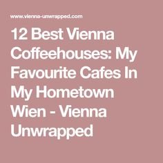 12 Best Vienna Coffeehouses: My Favourite Cafes In My Hometown Wien - Vienna Unwrapped Vienna Food, Cool Cafe, Vienna Austria, My Favorite Things, Top, Travel, Cafes, Voyage, Viajes