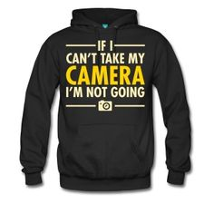If I Can\'t Take My Camera I\'m Not Going T-Shirts - Men's Premium Hoodie