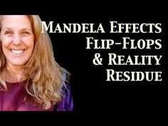 "https://www.youtube.com/watch?v=d6CeYH4GiLE&feature=youtu.be Mandela Effects, Flip-Flops, and Reality Residue (October 10, 2016) www.realityshifters.com -- | ""Those seeking evidence of Mandela Effects, also known as reality shifts, find reassurance in others who remember the same alternate histories. But are there other ways we might be able to see some kind of verification that reality shifts are real?"""