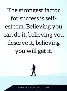 Quotes Self Esteem is one of the most important things that determine your success.