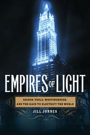 Empires of Light | http://paperloveanddreams.com/book/420344978/empires-of-light | In the final decades of the nineteenth century, three brilliant and visionary titans of America's Gilded Age—Thomas Edison, Nikola Tesla, and George Westinghouse—battled bitterly as each vied to create a vast and powerful electrical empire. In Empires of Light, historian Jill Jonnes portrays this extraordinary trio and their riveting and ruthless world of cutting-edge science, invention, intrigue, money…