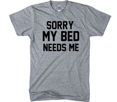 sorry my bed needs me t-shirt – Shirtoopia