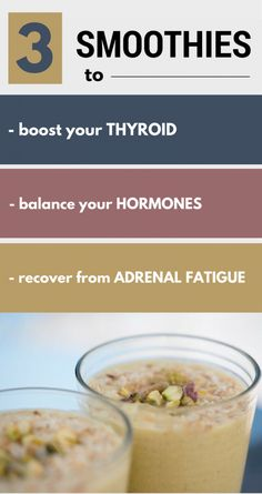 Learn how to make 3 smoothies that will boost your thyroid, balance your hormones and will recover the adrenal fatigue.
