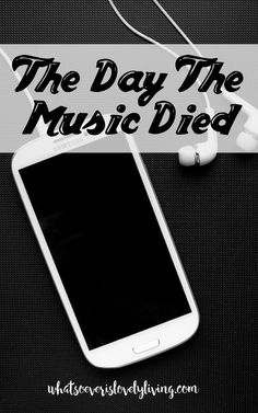 The Day the Music Died. What does the music we put in do to our attitudes? How does music impact us? Does it feed our soul or starve our spirit? Maybe the music needs to die so we can live to Christ?