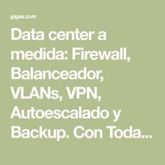Data center a medida: Firewall, Balanceador, VLANs, VPN, Autoescalado y Backup. Con Toda la Potencia que Necesites. Centro de Datos en Madrid ( I y II ), Miami y Santiago de Chile. Miami, Madrid, Clouds, Ideas, Santiago, Centre, Home, Thoughts, Cloud