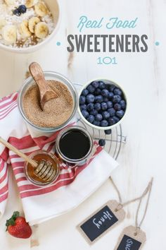 Real Food Sweeteners 101: The ultimate guide to healthy real food sweeteners that won't ruin your health, but taste amazing!