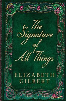 The Signature of All Things writen by Elizabeth Gilbert: 5 January At the beginning of a new century, Alma Whittaker is born into a perfect Philadelphia winter. Her father, Henry Whittaker, is a bold and charismatic botanical expl I Love Books, Good Books, Books To Read, Elizabeth Gilbert, Liz Gilbert, Thing 1, Love Reading, Reading Time, Fiction Books