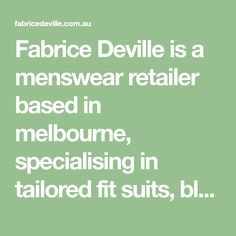 Fabrice Deville is a menswear retailer based in melbourne, specialising in tailored fit suits, blazers, pants and shirts