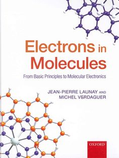 Electrons in molecules : from basic principles to molecular electronics / Jean-Pierre Launay, Michel Verdaguer
